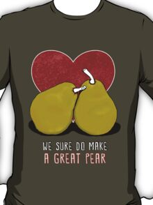 We sure do make a great pear T-Shirt