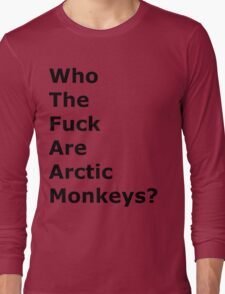 Who the f#ck are Arctic Monkeys? Long Sleeve T-Shirt