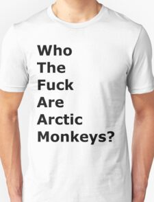 Who the f#ck are Arctic Monkeys? T-Shirt