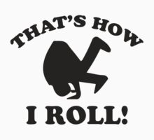That's How I Roll! by BrightDesign