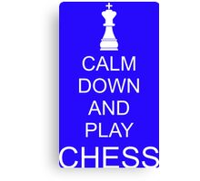 Calm down and play chess Canvas Print