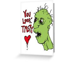 You look tasty. A zombie likes youuuuu. Greeting Card