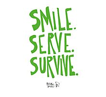 Smile. Serve. Survive. In Green. Photographic Print