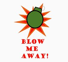 Blow me away Unisex T-Shirt