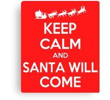 Keep Calm and Santa will Come Canvas Print