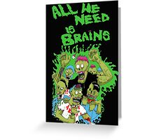 All we need is brains Greeting Card