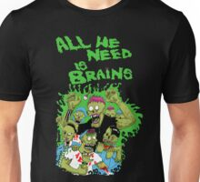 All we need is brains Unisex T-Shirt