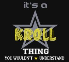 KROLL It's thing you wouldn't understand !! - T Shirt, Hoodie, Hoodies, Year, Birthday by novalac