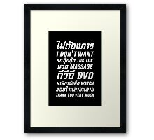 I Don't Want TUK TUK MASSAGE DVD WATCH Thank You Very Much Framed Print