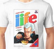 I WANT MORE LIFE Unisex T-Shirt