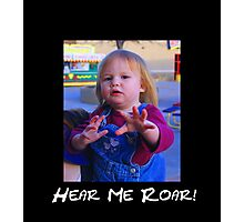 """Hear Me Roar!""  Photographic Print"