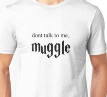 Don't Talk to Me, Muggle Unisex T-Shirt