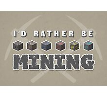I'd Rather Be Mining Photographic Print