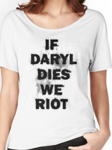 If Daryl Dies We Riot Women's Relaxed Fit T-Shirt