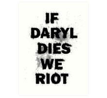 If Daryl Dies We Riot Art Print