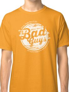 Lets be Bad Guys Classic T-Shirt