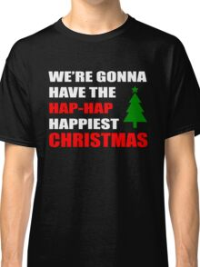 We're Gonna Have the Hap-Hap Happiest CHRISTMAS Classic T-Shirt