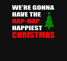 We're Gonna Have the Hap-Hap Happiest CHRISTMAS Unisex T-Shirt