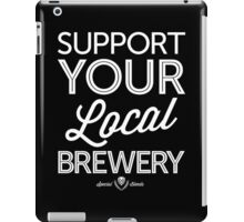 Support Your Local Brewery (White Print) iPad Case/Skin
