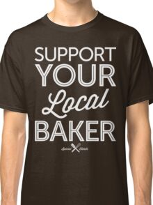 Support Your Local Baker (White Print) Classic T-Shirt