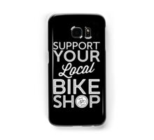 Support Your Local Bike Shop (White Print) Samsung Galaxy Case/Skin