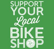 Support Your Local Bike Shop (White Print) by smashtransit