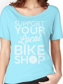 Support Your Local Bike Shop (White Print) Women's Relaxed Fit T-Shirt
