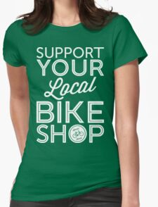 Support Your Local Bike Shop (White Print) Womens Fitted T-Shirt