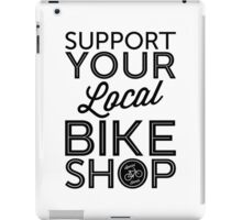 Support Your Local Bike Shop (Black Print) iPad Case/Skin