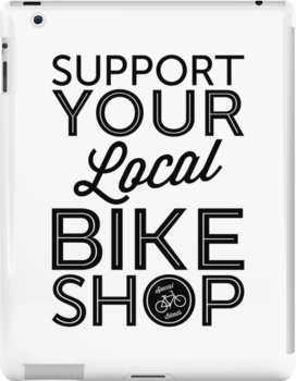 Support Your Local Bike Shop (Black Print) by smashtransit