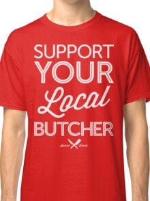 Support Your Local Butcher (White Print) Classic T-Shirt