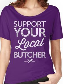 Support Your Local Butcher (White Print) Women's Relaxed Fit T-Shirt