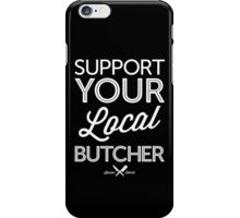 Support Your Local Butcher (White Print) iPhone Case/Skin