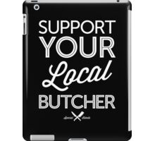 Support Your Local Butcher (White Print) iPad Case/Skin