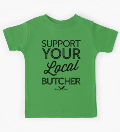 Support Your Local Butcher (Black Print) Kids Tee