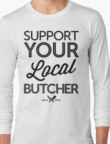 Support Your Local Butcher (Black Print) Long Sleeve T-Shirt