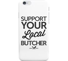 Support Your Local Butcher (Black Print) iPhone Case/Skin