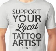 Support Your Local Tattoo Artist (Black Print) Unisex T-Shirt