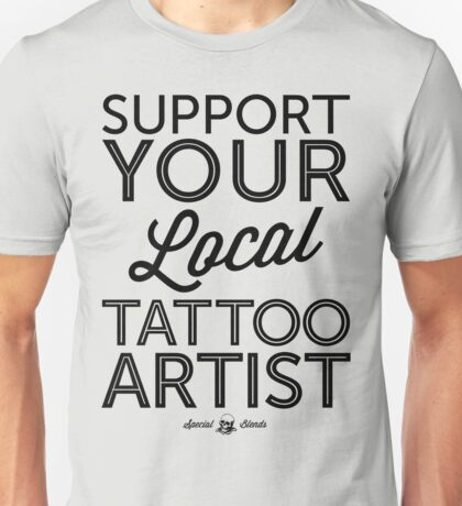 Support Your Local Tattoo Artist (Black Print) Unisex T-Shirt