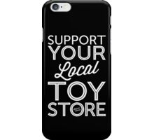 Support Your Local Toy Store (White Print) iPhone Case/Skin