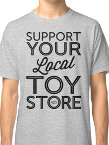 Support Your Local Toy Store (Black Print) Classic T-Shirt