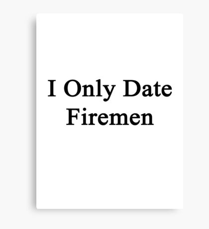 I Only Date Firemen Canvas Print