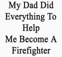 My Dad Did Everything To Help Me Become A Firefighter  by supernova23