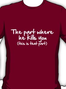 The Part Where He Kills You T-Shirt