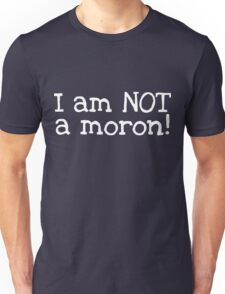 I am NOT a Moron Unisex T-Shirt
