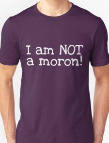 I am NOT a Moron T-Shirt