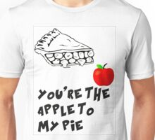 You're The Apple To My Pie Unisex T-Shirt