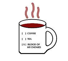 COFFEE TEA OR BLOOD OF MY ENEMIES Photographic Print