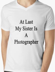 At Last My Sister Is A Photographer  Mens V-Neck T-Shirt