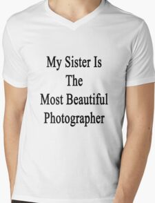 My Sister Is The Most Beautiful Photographer  Mens V-Neck T-Shirt
